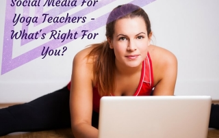 Social Media For Yoga Teachers -What's Right For You? -