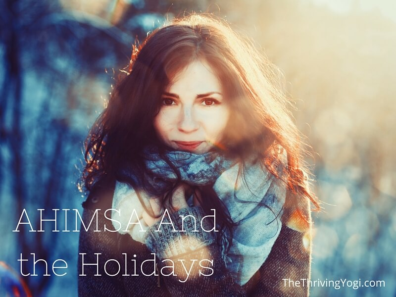 Ahimsa And The Holidays | TheThrivingYogi.com