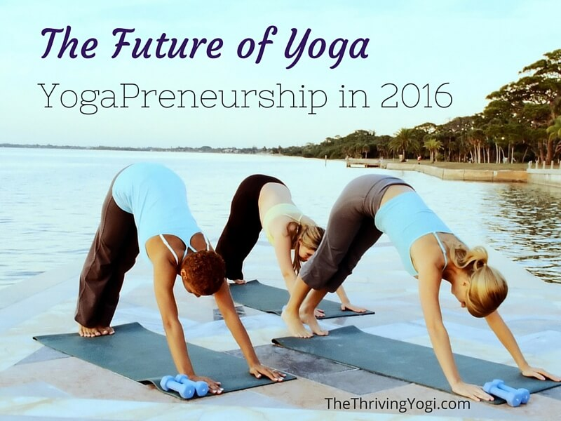 The Future Of Yoga - YogaPreneurship in 2016