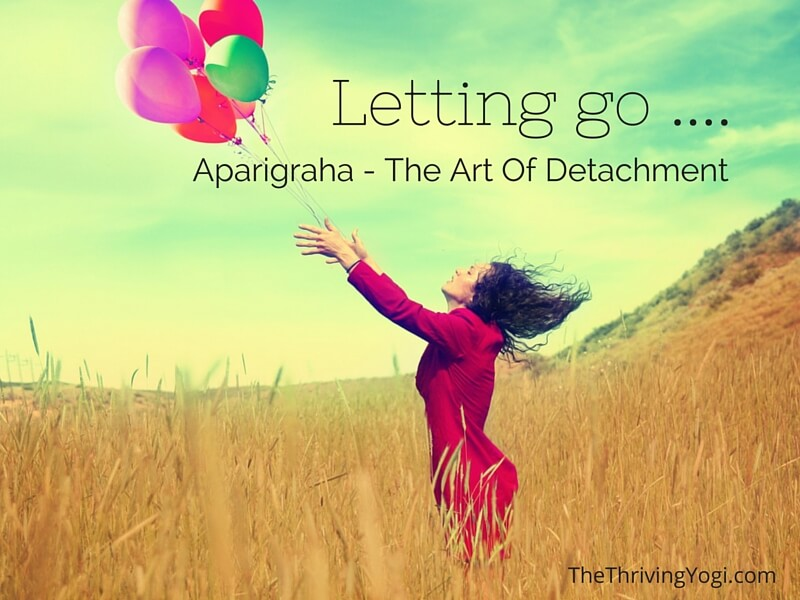 Aparigraha - The Art Of Attachment | The Thriving Yogi